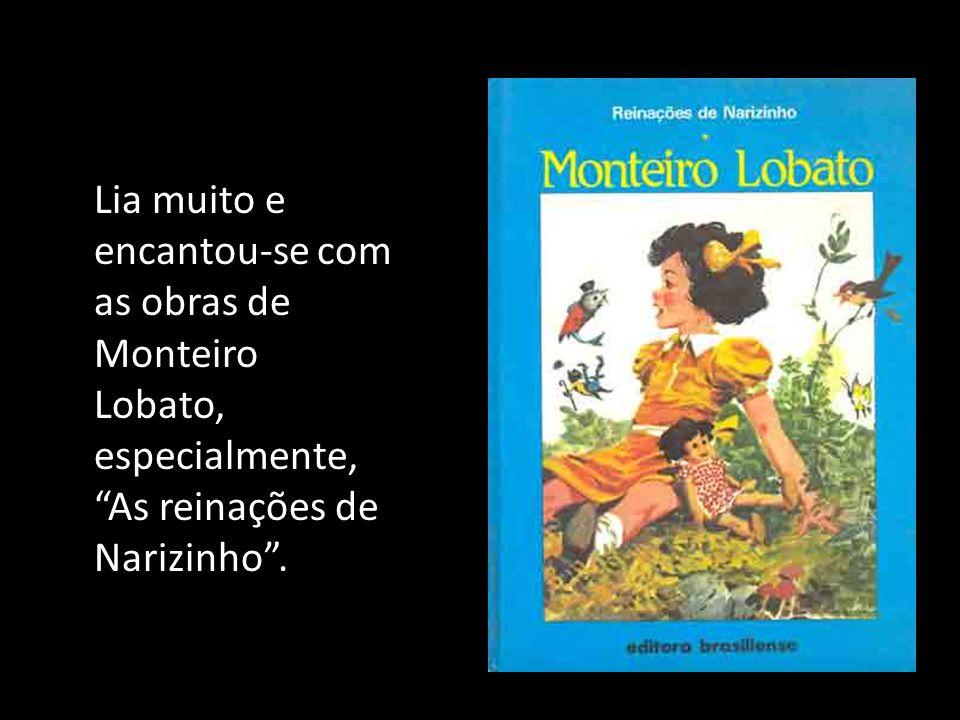 Lia muito e encantou-se com as obras de Monteiro Lobato, especialmente, As reinações de Narizinho .