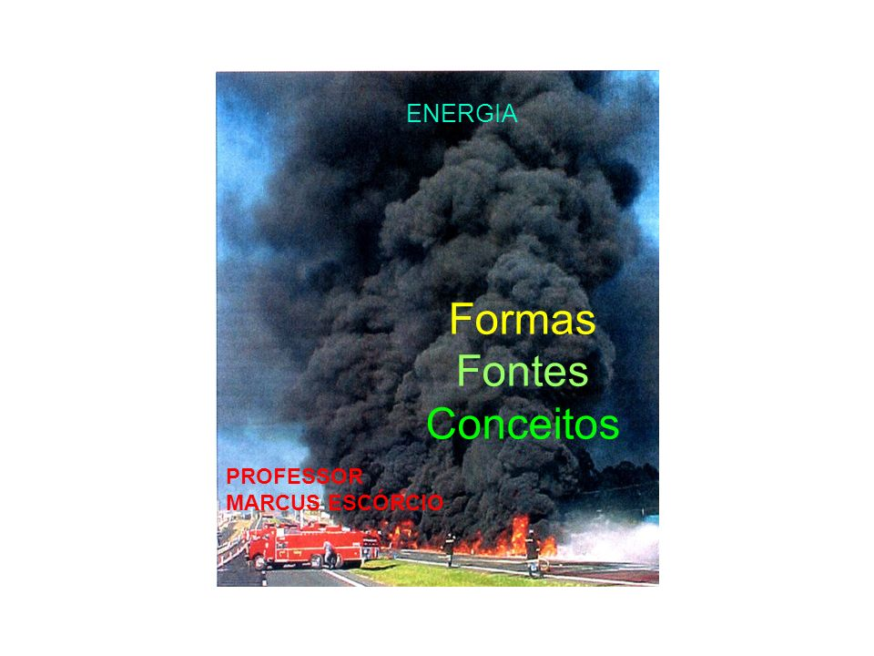 Formas Fontes Conceitos Não renovável ENERGIA PROFESSOR