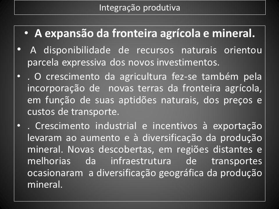 A expansão da fronteira agrícola e mineral.