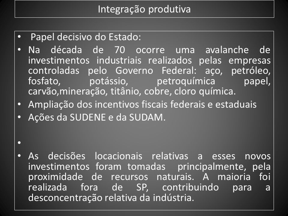 Integração produtiva Papel decisivo do Estado: