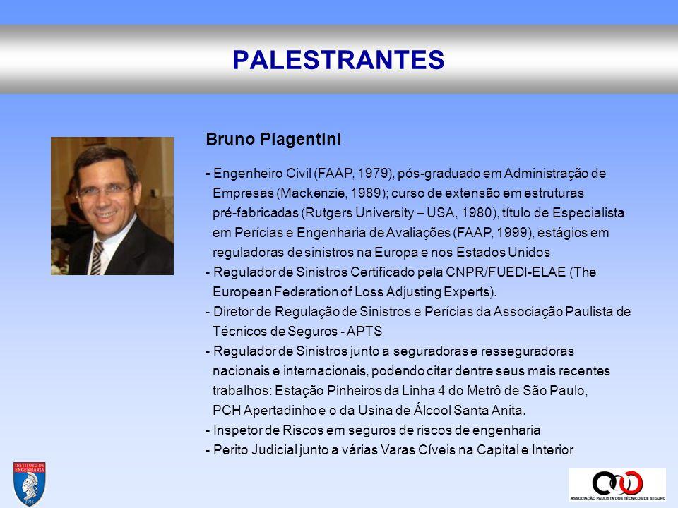 PALESTRANTES Bruno Piagentini. - Engenheiro Civil (FAAP, 1979), pós-graduado em Administração de.