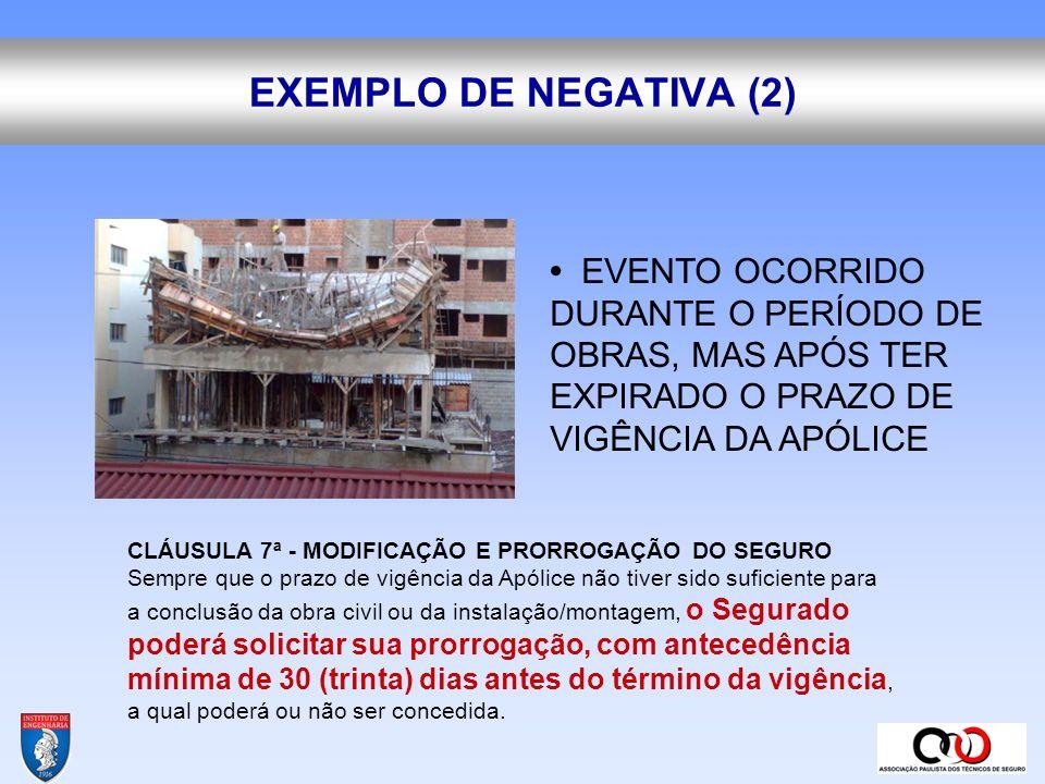 EXEMPLO DE NEGATIVA (2) • EVENTO OCORRIDO DURANTE O PERÍODO DE OBRAS, MAS APÓS TER EXPIRADO O PRAZO DE VIGÊNCIA DA APÓLICE.