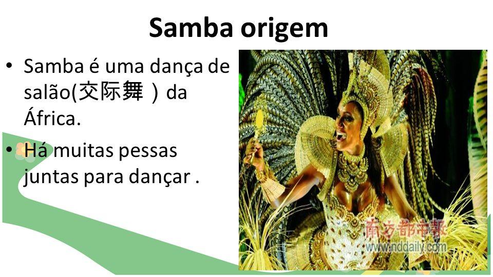 Samba origem Samba é uma dança de salão(交际舞)da África.