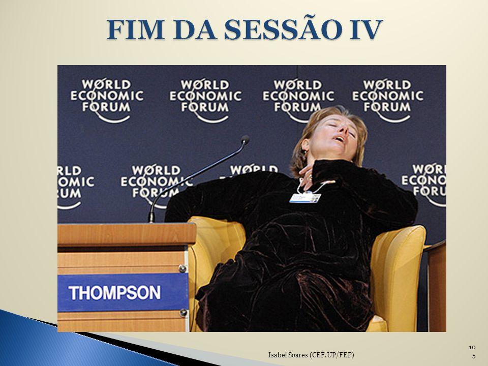 FIM DA SESSÃO IV Isabel Soares (CEF.UP/FEP)