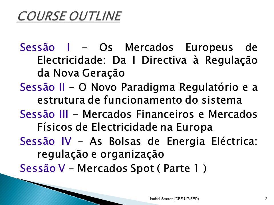 COURSE OUTLINE Sessão I - Os Mercados Europeus de Electricidade: Da I Directiva à Regulação da Nova Geração.