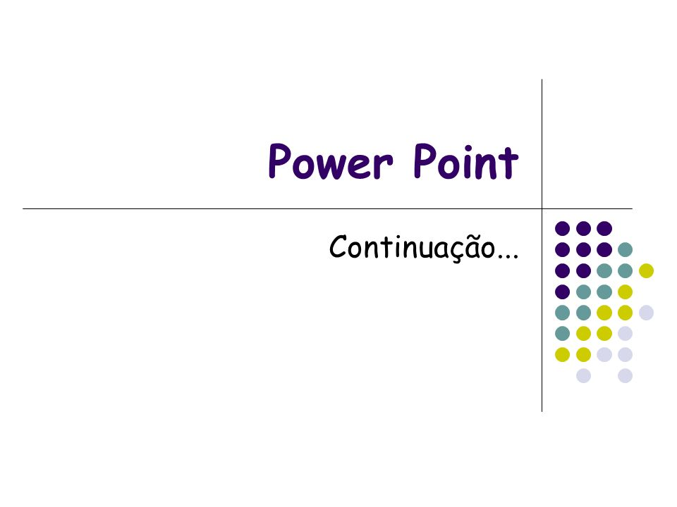 Power Point Continuação...