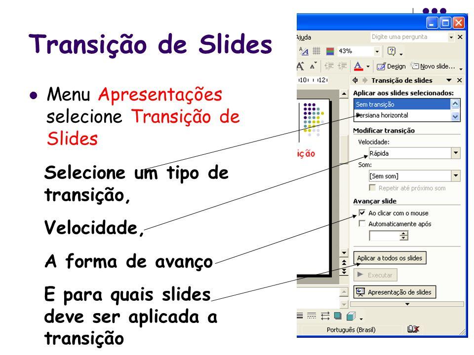 Transição de Slides Menu Apresentações selecione Transição de Slides