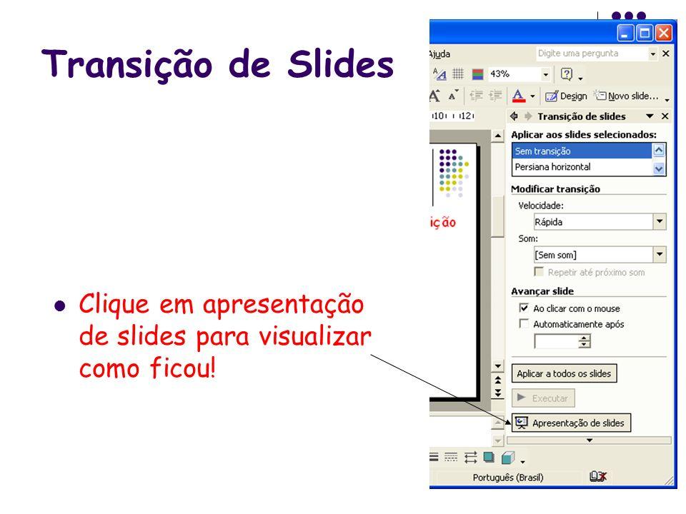 Transição de Slides Clique em apresentação de slides para visualizar como ficou!