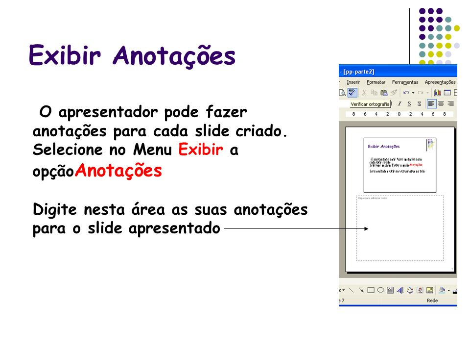 Exibir AnotaçõesO apresentador pode fazer anotações para cada slide criado. Selecione no Menu Exibir a opçãoAnotações.