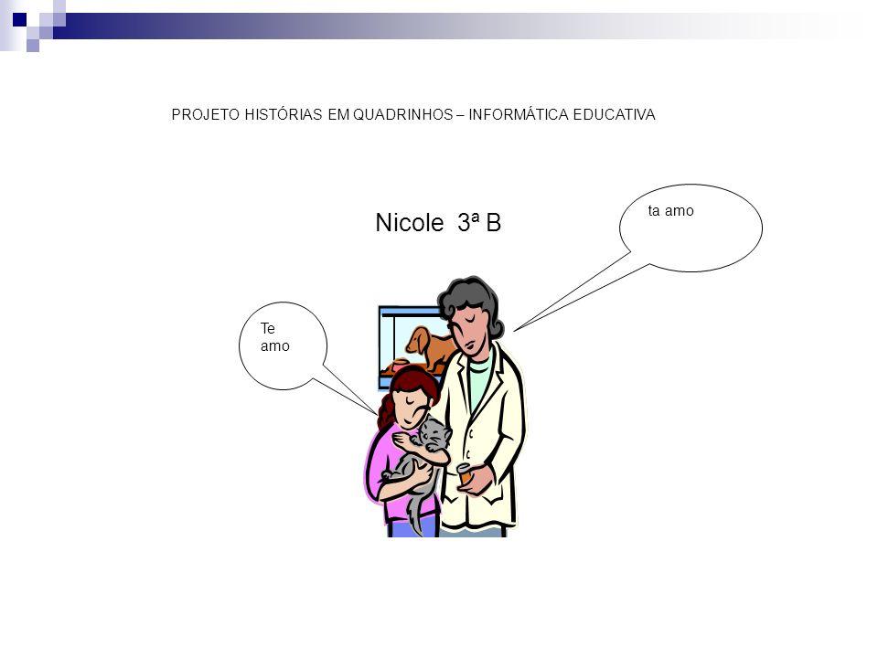 Nicole 3ª B PROJETO HISTÓRIAS EM QUADRINHOS – INFORMÁTICA EDUCATIVA