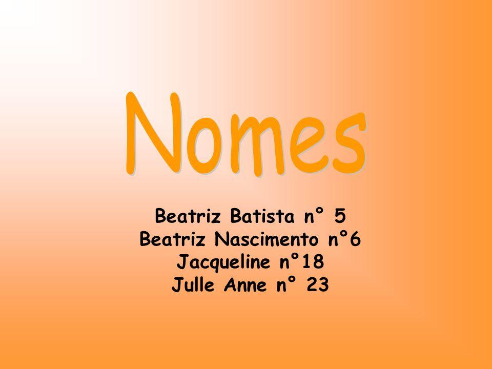Nomes Beatriz Batista n° 5 Beatriz Nascimento n°6 Jacqueline n°18 Julle Anne n° 23