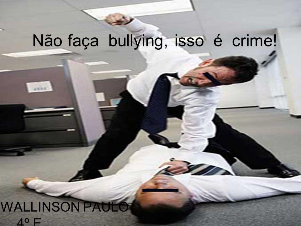 Não faça bullying, isso é crime!