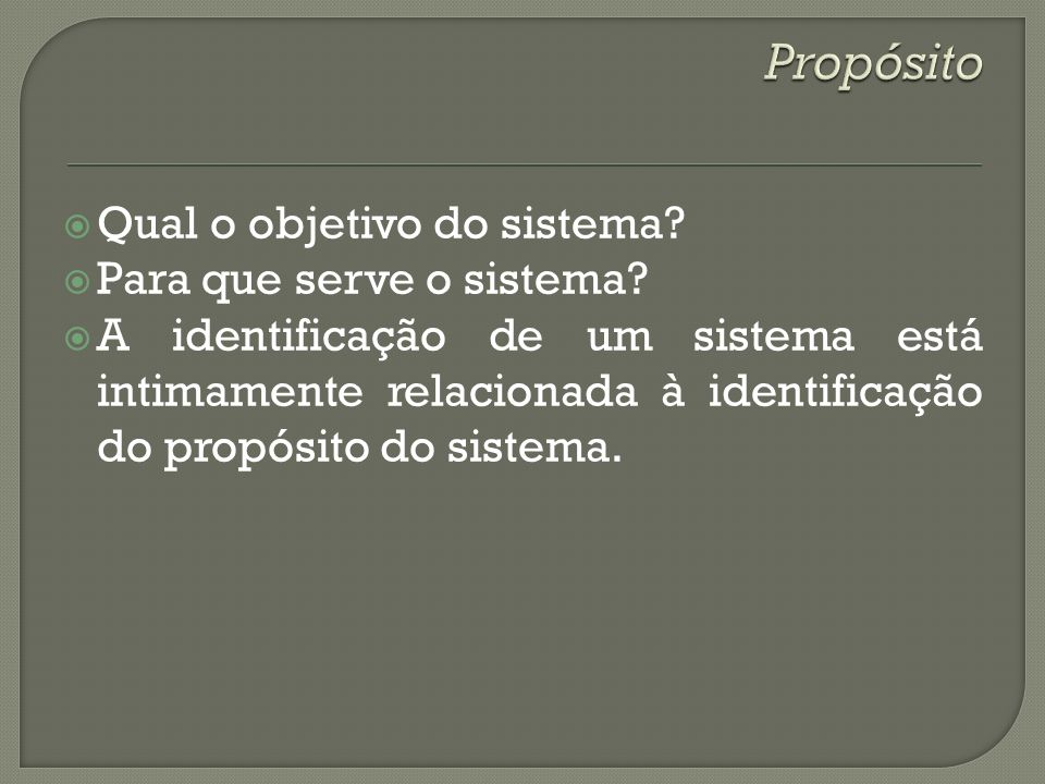 Propósito Qual o objetivo do sistema Para que serve o sistema