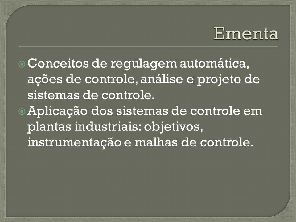 Ementa Conceitos de regulagem automática, ações de controle, análise e projeto de sistemas de controle.