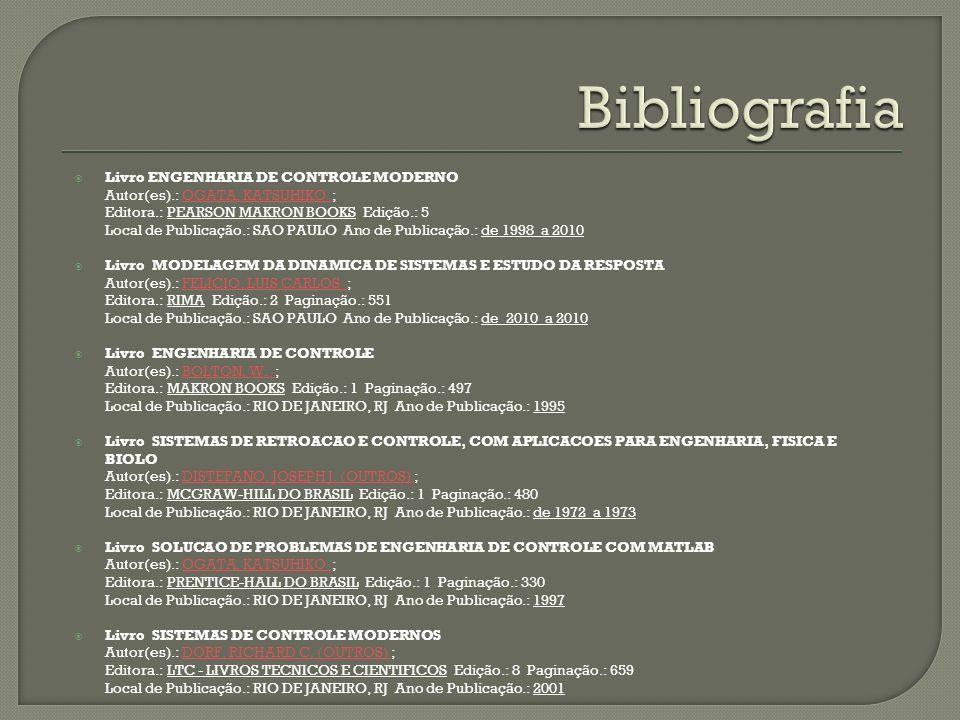 BibliografiaLivro ENGENHARIA DE CONTROLE MODERNO Autor(es).: OGATA, KATSUHIKO ; Editora.: PEARSON MAKRON BOOKS Edição.: 5