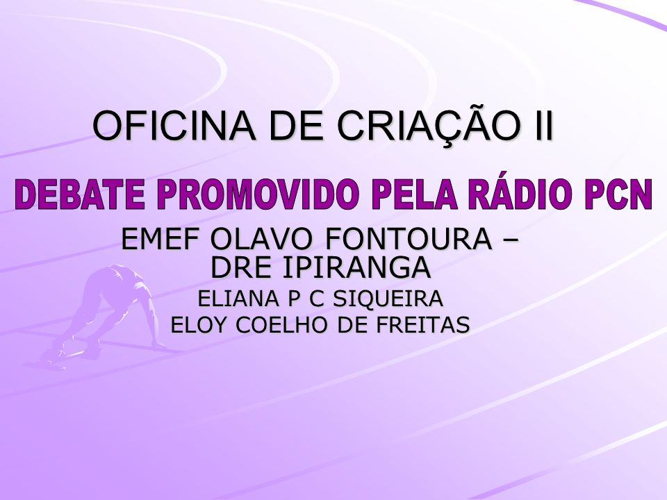 OFICINA DE CRIAÇÃO II DEBATE PROMOVIDO PELA RÁDIO PCN