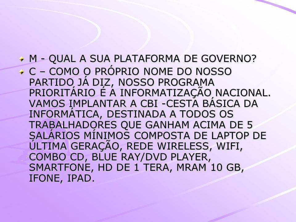 M - QUAL A SUA PLATAFORMA DE GOVERNO