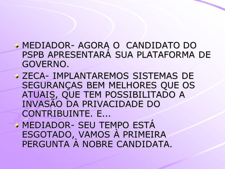 MEDIADOR- AGORA O CANDIDATO DO PSPB APRESENTARÁ SUA PLATAFORMA DE GOVERNO.