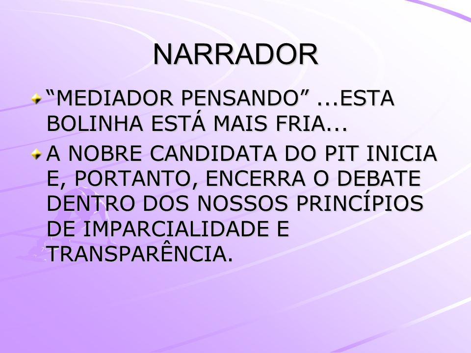 NARRADOR MEDIADOR PENSANDO ...ESTA BOLINHA ESTÁ MAIS FRIA...
