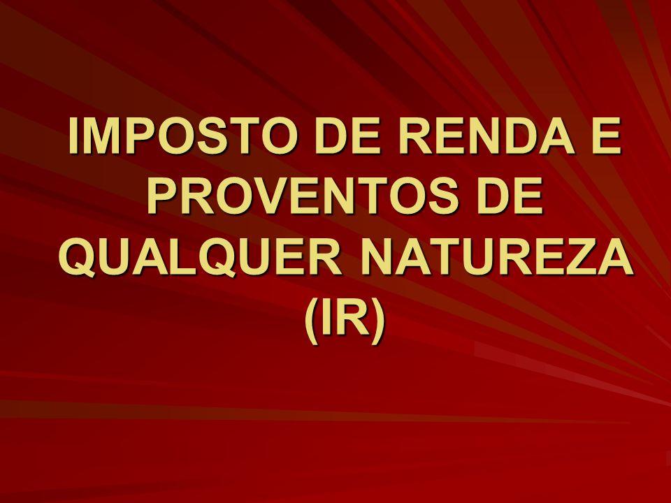 IMPOSTO DE RENDA E PROVENTOS DE QUALQUER NATUREZA (IR)