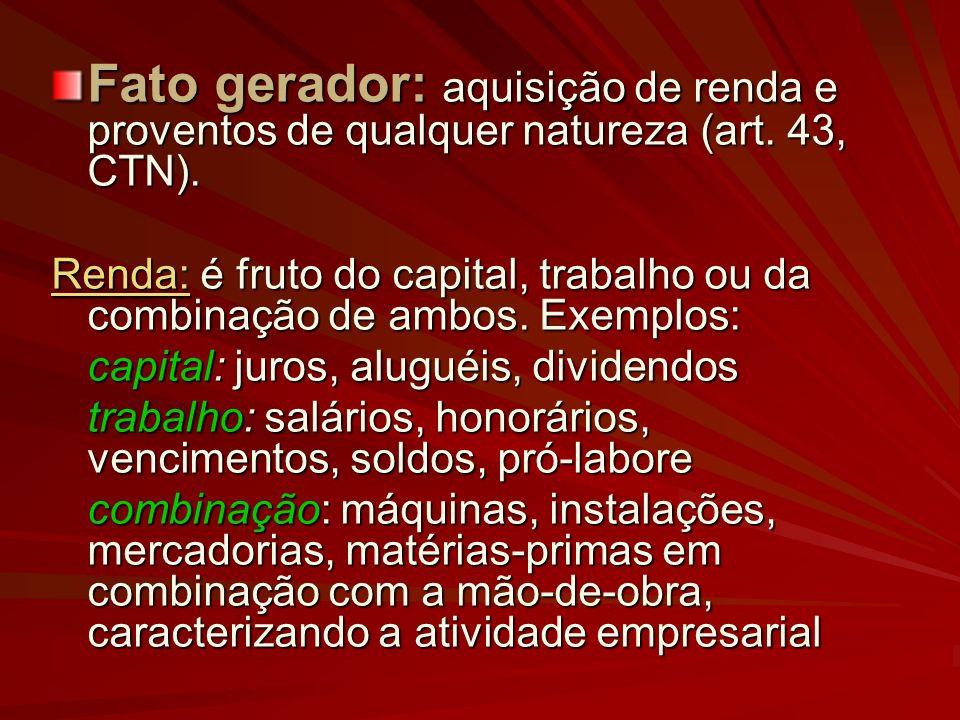 Fato gerador: aquisição de renda e proventos de qualquer natureza (art