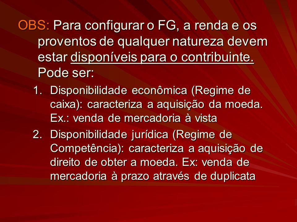OBS: Para configurar o FG, a renda e os proventos de qualquer natureza devem estar disponíveis para o contribuinte. Pode ser:
