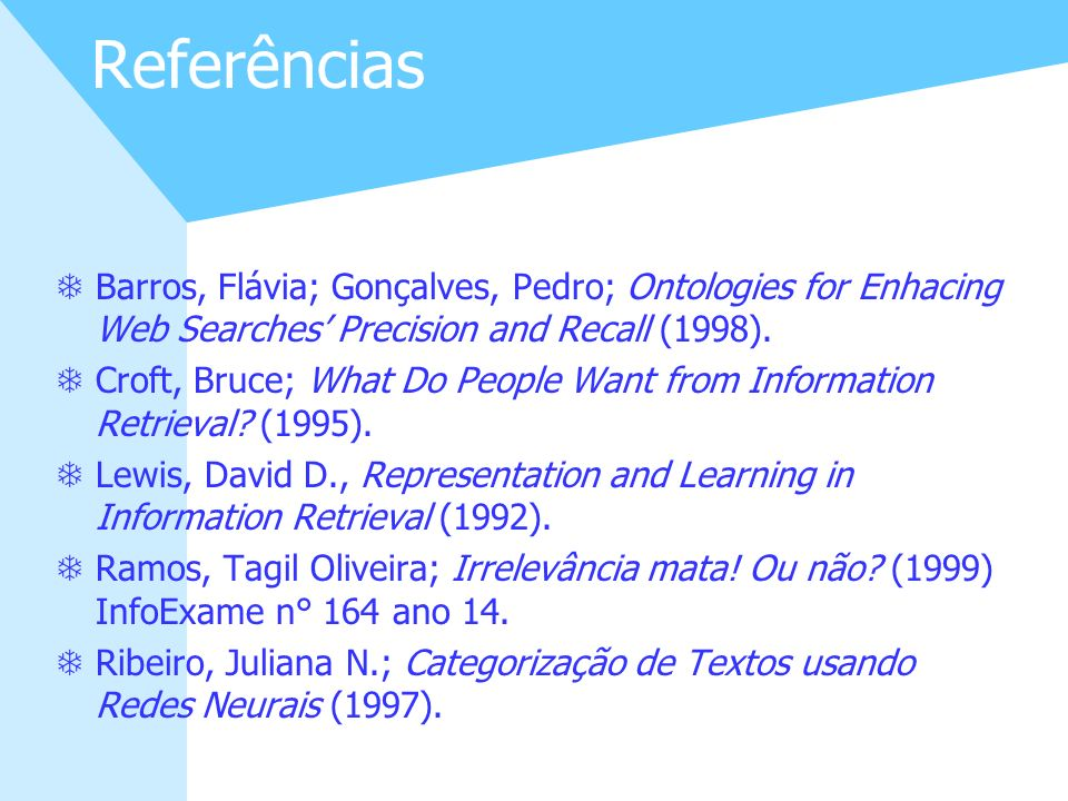 Referências Barros, Flávia; Gonçalves, Pedro; Ontologies for Enhacing Web Searches' Precision and Recall (1998).