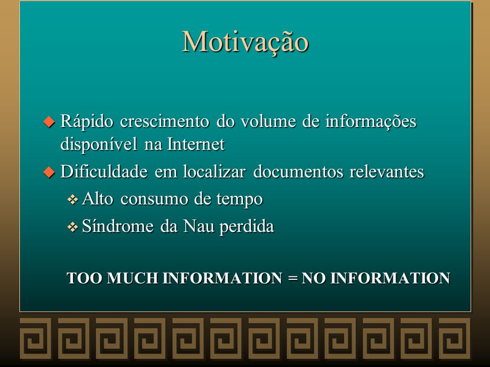 Motivação Rápido crescimento do volume de informações disponível na Internet. Dificuldade em localizar documentos relevantes.