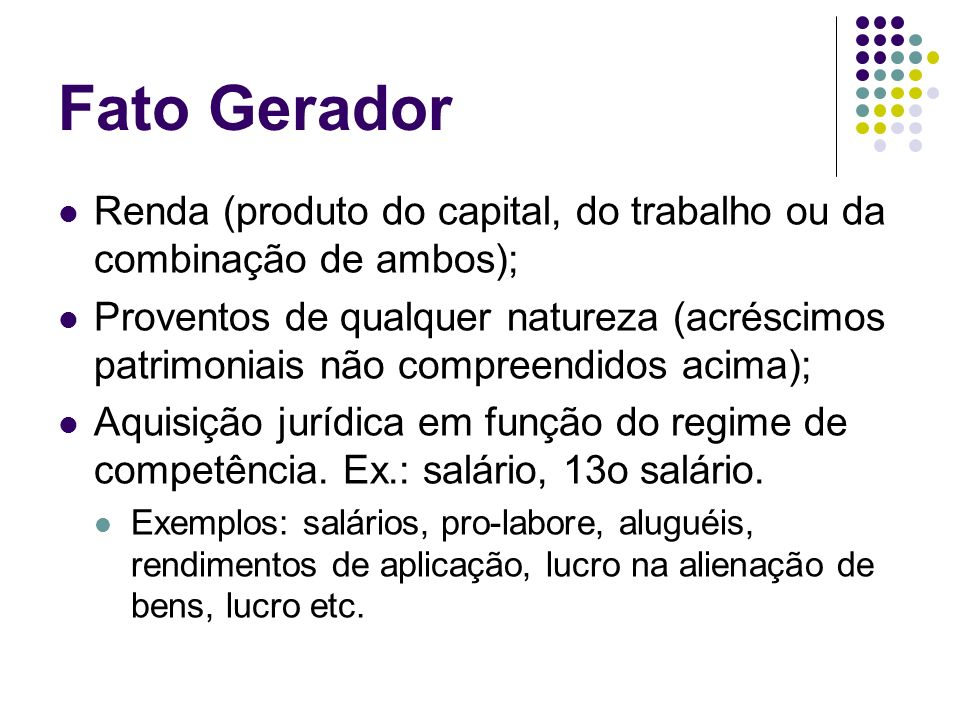 Fato Gerador Renda (produto do capital, do trabalho ou da combinação de ambos);