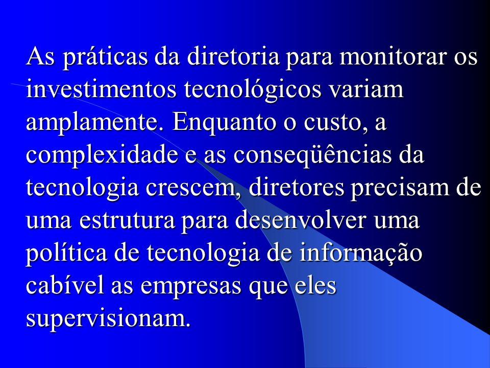 As práticas da diretoria para monitorar os investimentos tecnológicos variam amplamente.
