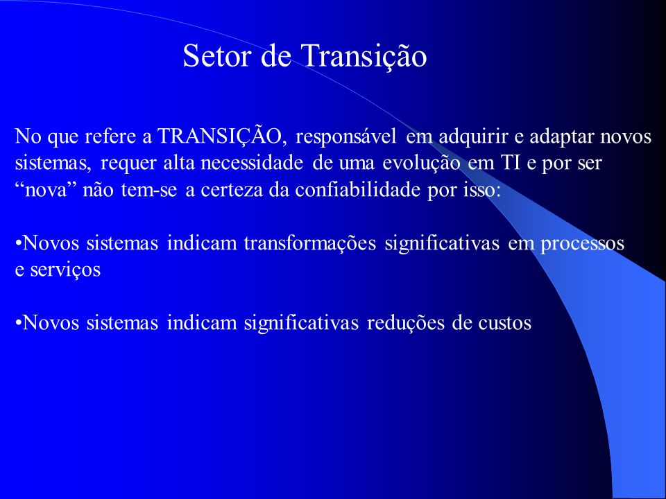 Setor de Transição No que refere a TRANSIÇÃO, responsável em adquirir e adaptar novos.