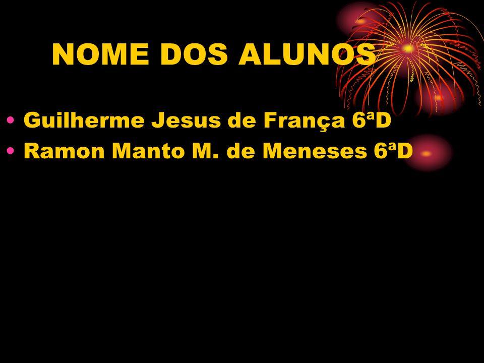 NOME DOS ALUNOS Guilherme Jesus de França 6ªD