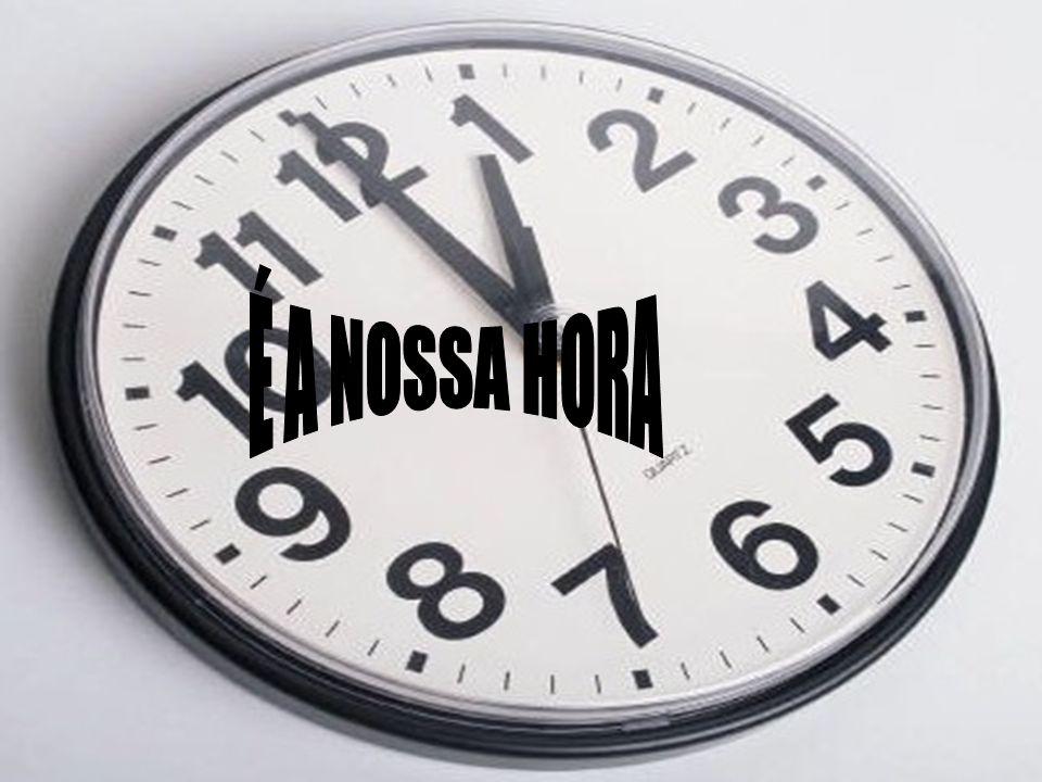 É A NOSSA HORA
