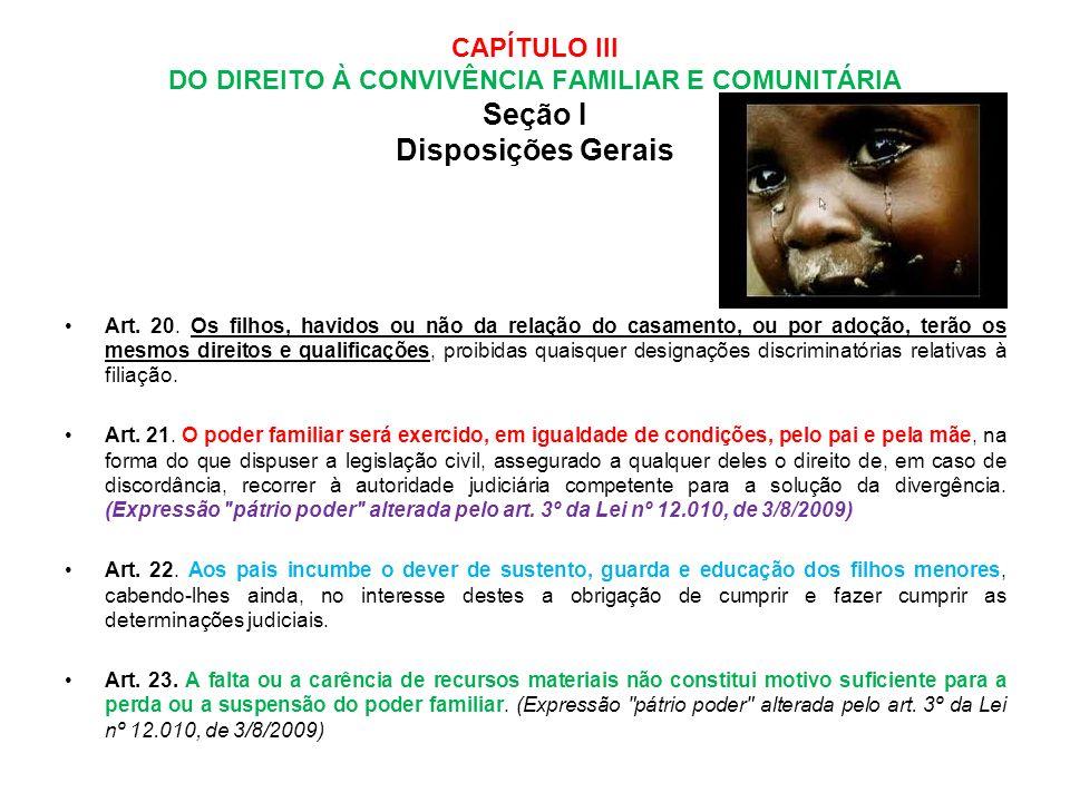 CAPÍTULO III DO DIREITO À CONVIVÊNCIA FAMILIAR E COMUNITÁRIA Seção I Disposições Gerais