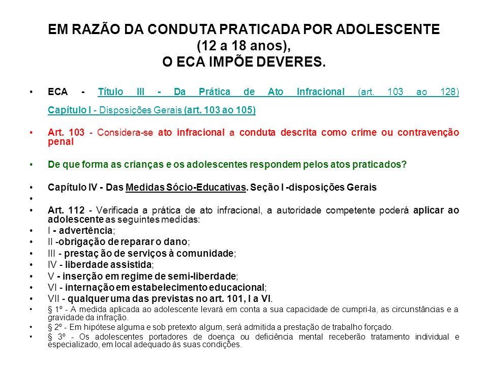 EM RAZÃO DA CONDUTA PRATICADA POR ADOLESCENTE (12 a 18 anos), O ECA IMPÕE DEVERES.