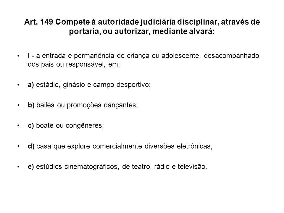 Art. 149 Compete à autoridade judiciária disciplinar, através de portaria, ou autorizar, mediante alvará: