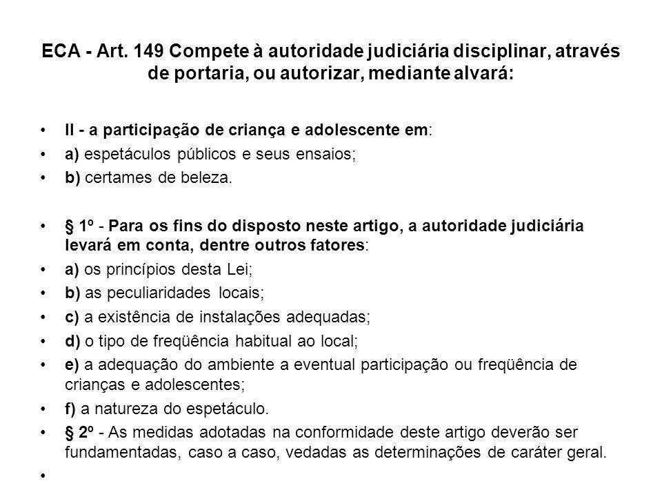 ECA - Art. 149 Compete à autoridade judiciária disciplinar, através de portaria, ou autorizar, mediante alvará: