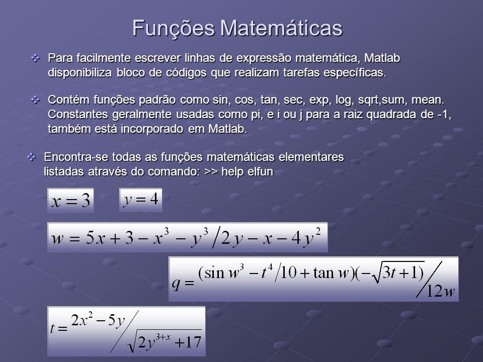 Funções MatemáticasPara facilmente escrever linhas de expressão matemática, Matlab disponibiliza bloco de códigos que realizam tarefas específicas.