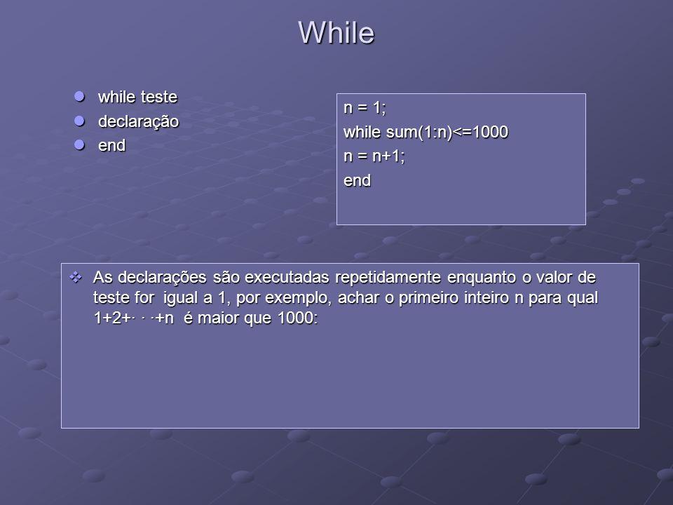 While while teste declaração n = 1; end while sum(1:n)<=1000