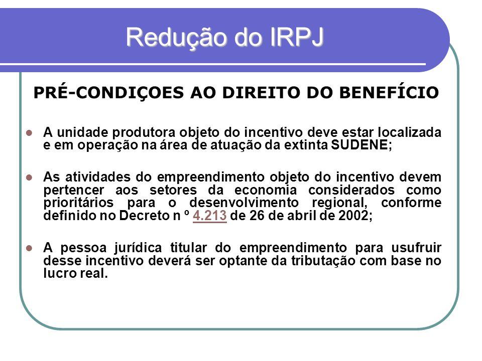Redução do IRPJ PRÉ-CONDIÇOES AO DIREITO DO BENEFÍCIO