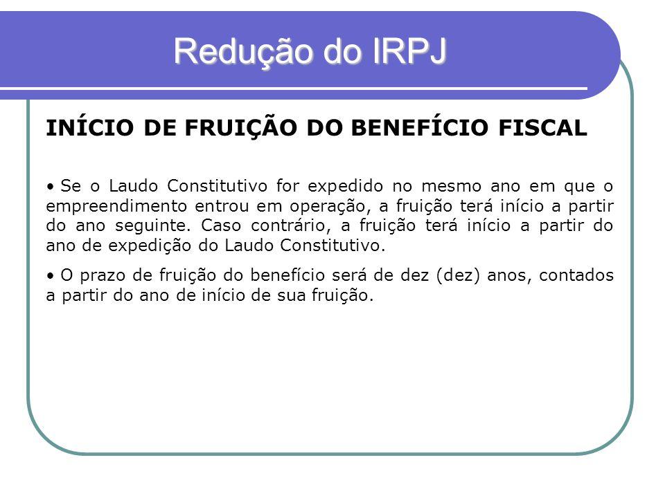 Redução do IRPJ INÍCIO DE FRUIÇÃO DO BENEFÍCIO FISCAL