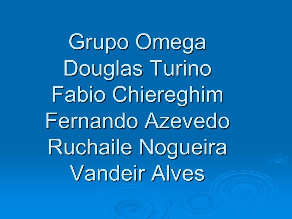 Grupo Omega Douglas Turino Fabio Chiereghim Fernando Azevedo Ruchaile Nogueira Vandeir Alves