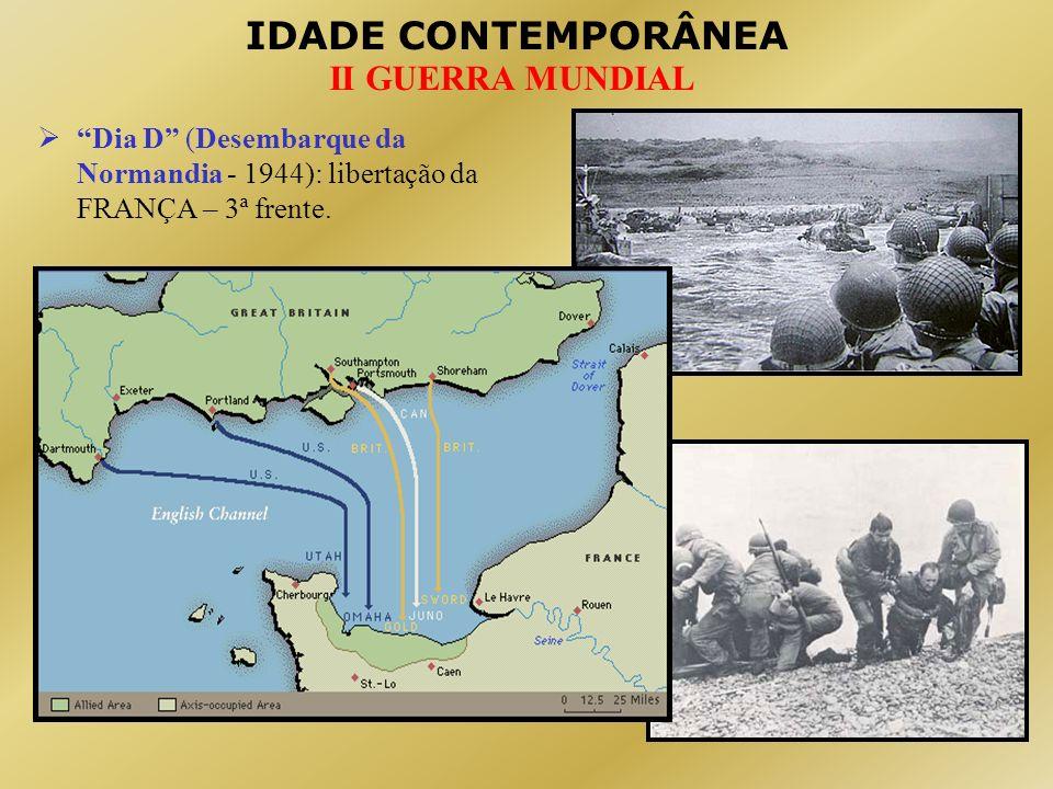 Dia D (Desembarque da Normandia - 1944): libertação da FRANÇA – 3ª frente.
