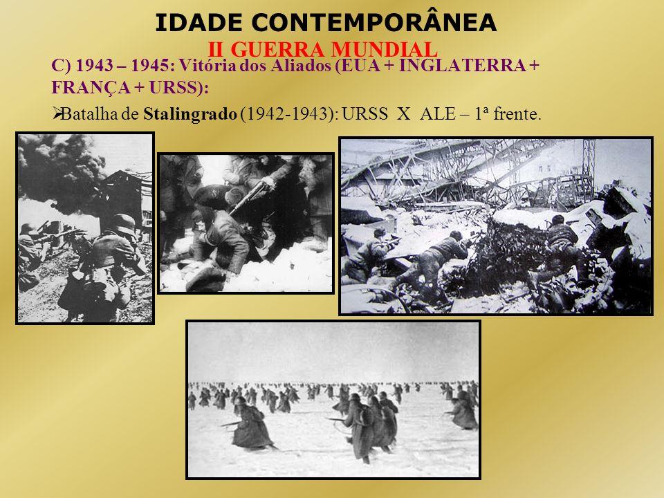C) 1943 – 1945: Vitória dos Aliados (EUA + INGLATERRA + FRANÇA + URSS):
