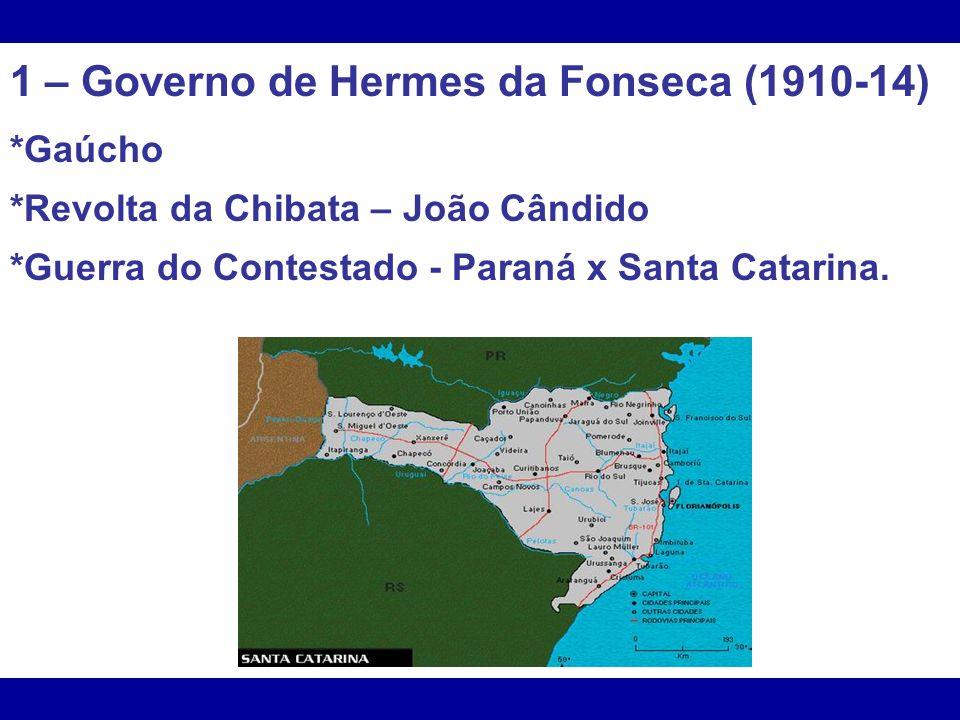 1 – Governo de Hermes da Fonseca (1910-14)