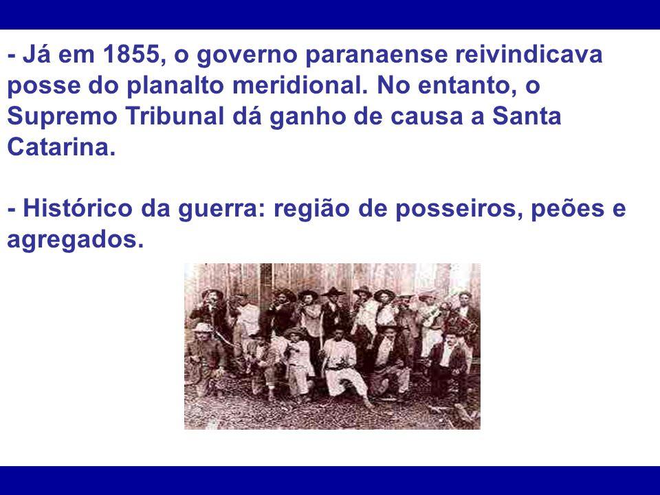 - Já em 1855, o governo paranaense reivindicava posse do planalto meridional. No entanto, o Supremo Tribunal dá ganho de causa a Santa Catarina.