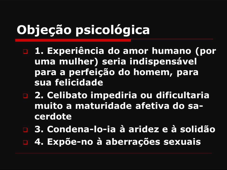 Objeção psicológica1. Experiência do amor humano (por uma mulher) seria indispensável para a perfeição do homem, para sua felicidade.