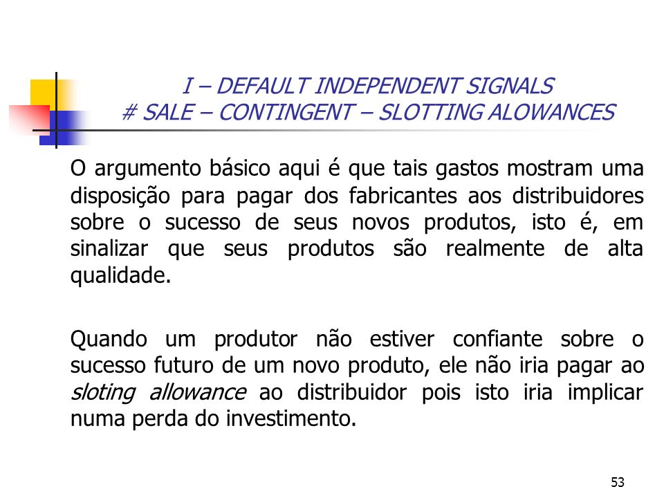 I – DEFAULT INDEPENDENT SIGNALS # SALE – CONTINGENT – SLOTTING ALOWANCES