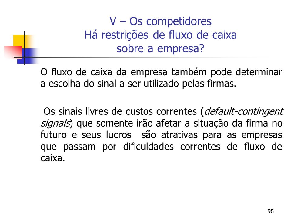 V – Os competidores Há restrições de fluxo de caixa sobre a empresa