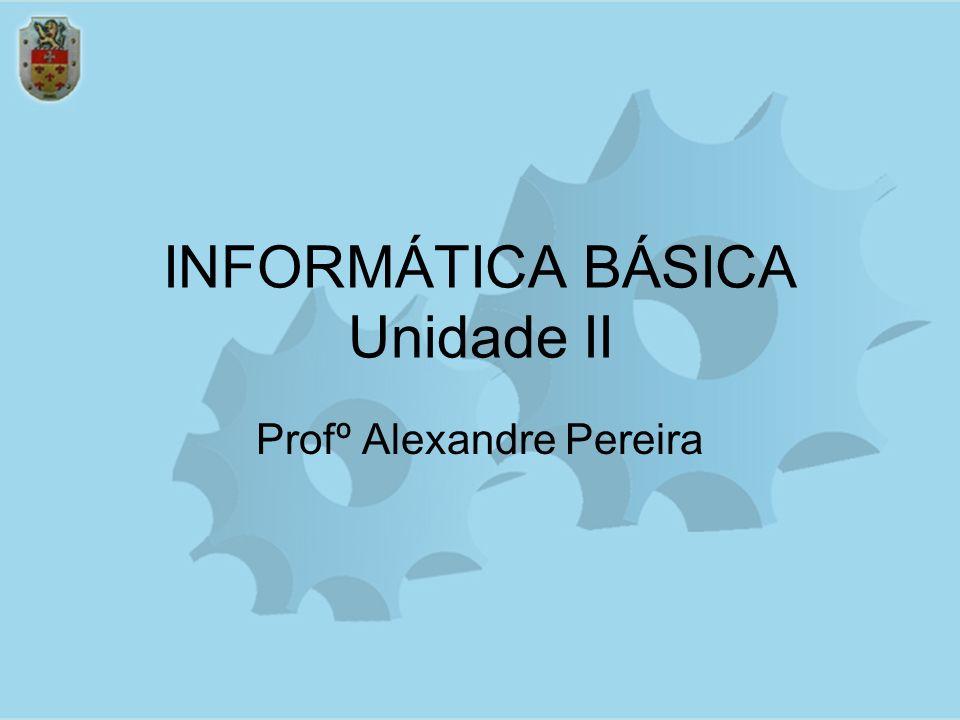 INFORMÁTICA BÁSICA Unidade II